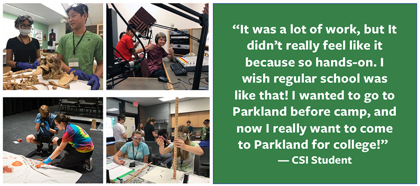 """It was a lot of work, but It didn't really feel like it because so hands-on. I wish regular school was like that! I wanted to go to Parkland before camp, and now I really want to come to Parkland for college!"""